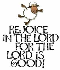 rejoice. the lord is good